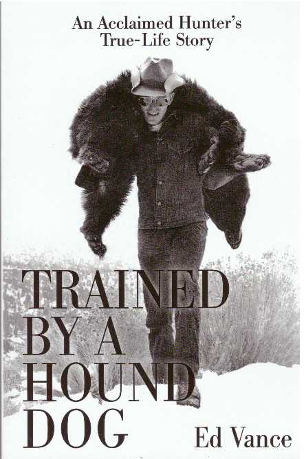 TRAINED BY A HOUND DOG; An Acclaimed Hunter's True-Life Story. Ed Vance.