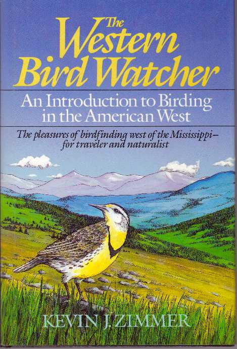 THE WESTERN BIRD WATCHER; An Introduction to Birding in the American West. Kevin J. Zimmer.