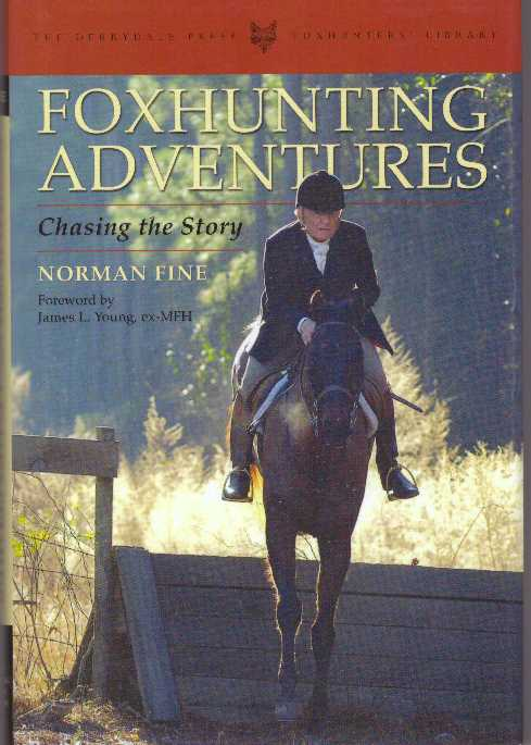 FOXHUNTING ADVENTURES; Chasing the Story. Norman Fine.