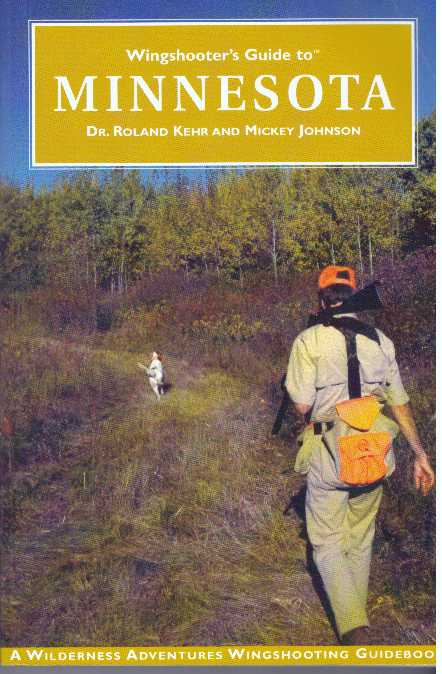 WINGSHOOTER'S GUIDE TO MINNESOTA; Upland Birds and Waterfowl. Dr. Roland Kehr, Mickey Johnson.