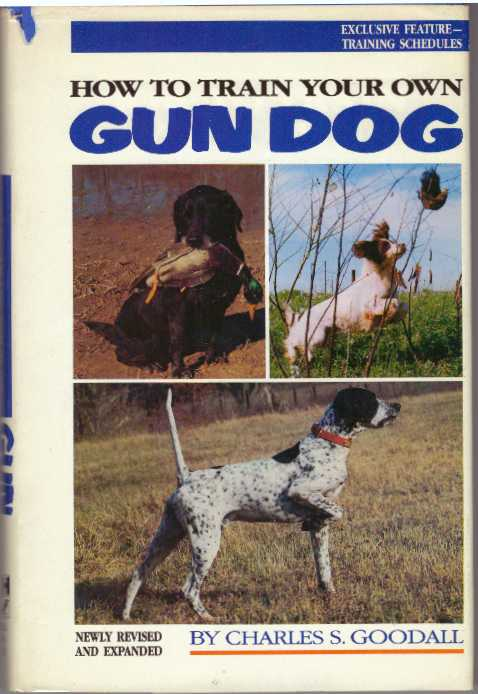 HOW TO TRAIN YOUR OWN GUN DOG. Charles S. Goodall.