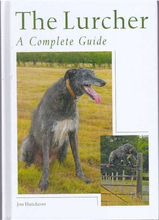 THE LURCHER; A Complete Guide. Jon Hutcheon.
