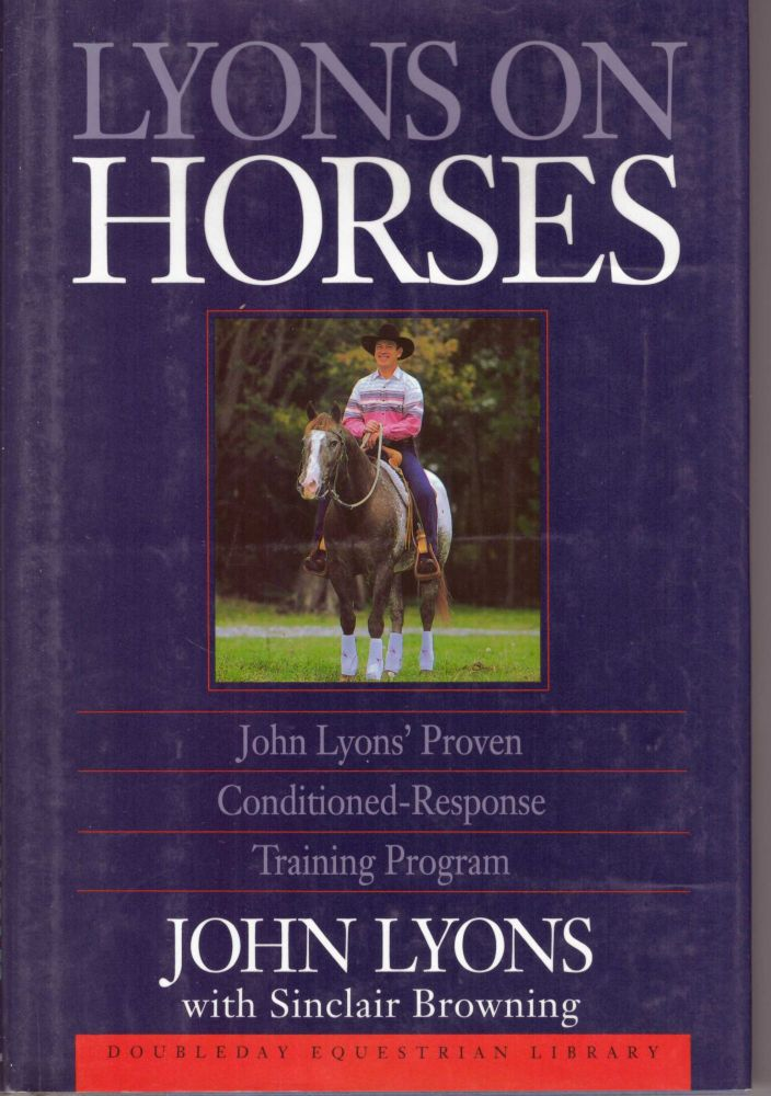 LYONS ON HORSES; John Lyons' Proven Conditioned-Response Training Program. John Lyons, Sinclair Browning.