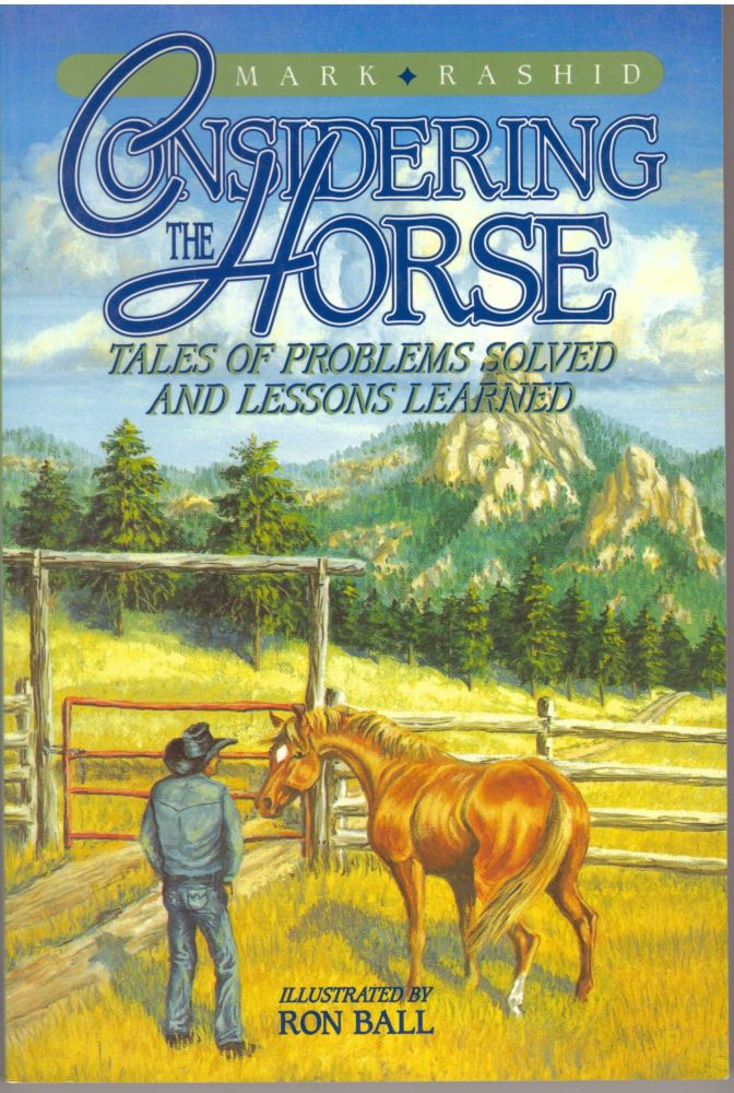 CONSIDERING THE HORSE; Tales of Problems Solved and Lessons Learned. Mark Rashid.