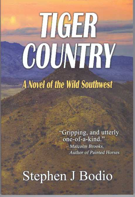 TIGER COUNTRY; A Novel of the Wild Southwest. Stephen J. Bodio.