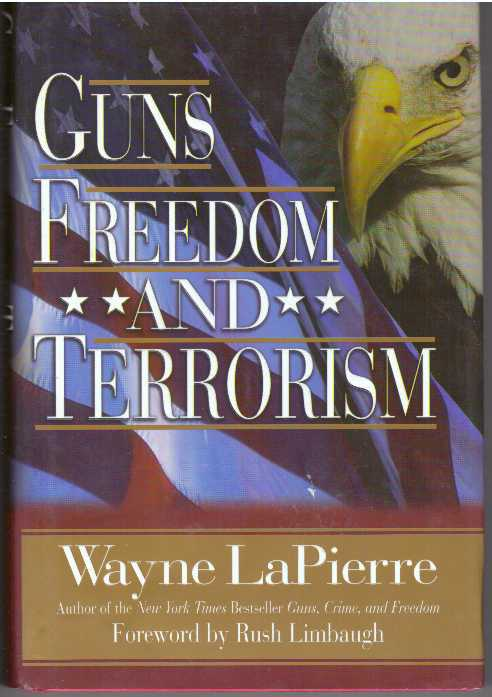 GUNS, FREEDOM AND TERRORISM. Wayne LaPierre.
