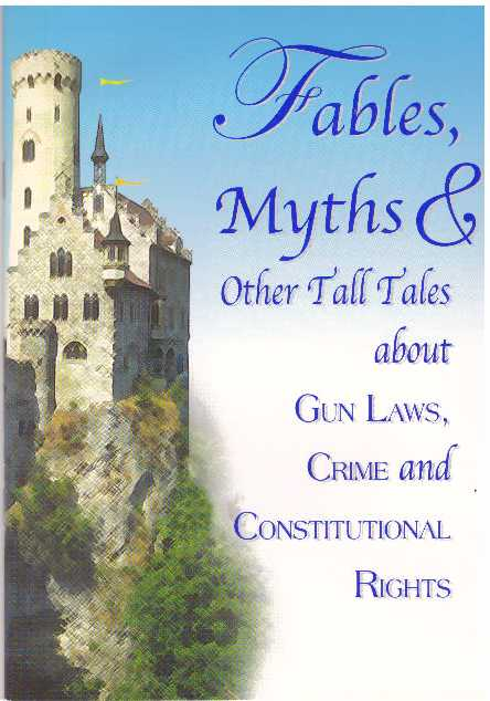 FABLES, MYTHS & OTHER TALL TALES ABOUT GUN LAWS, CRIME AND CONSTITUTIONAL RIGHTS.