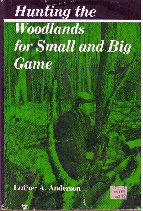 HUNTING THE WOODLANDS FOR SMALL AND BIG GAME. Luther A. Anderson.
