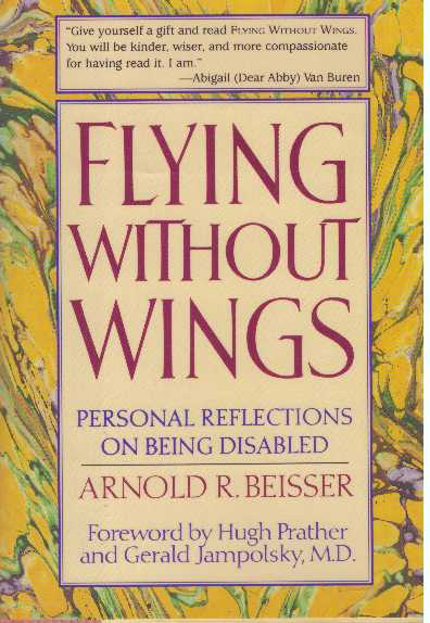 FLYING WITHOUT WINGS; Personal Reflections on Being Disabled. Arnold R. Beisser.