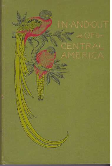 IN AND OUT OF CENTRAL AMERICA; And Other Sketches and Studies of Travel. Frank Vincent.