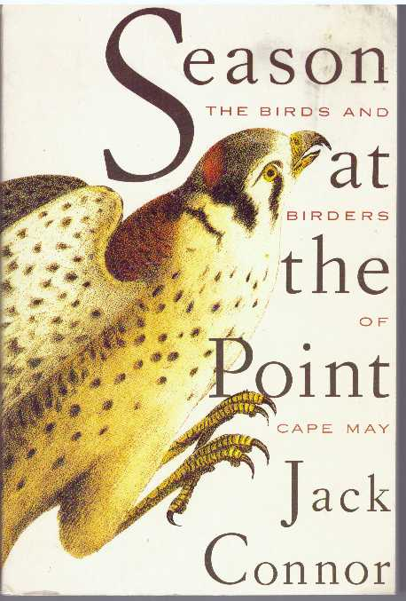 SEASON AT THE POINT; The Birds and Birders of Cape May. Jack Connor.