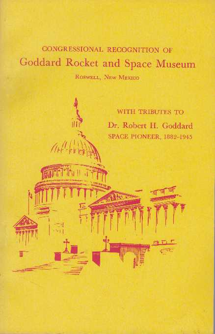 CONGRESSIONAL RECOGNITION OF GODDARD ROCKET AND SPACE MUSEUM, ROSWELL, NEW MEXICO; With tributes to Dr. Robert H. Goddard, Space Pioneer, 1882-1945.