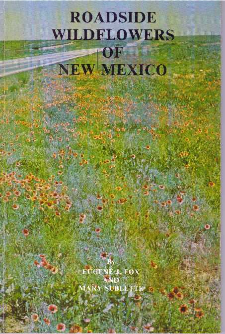 ROADSIDE WILDFLOWERS OF NEW MEXICO. Eugene J. Fox, Mary Sublette.