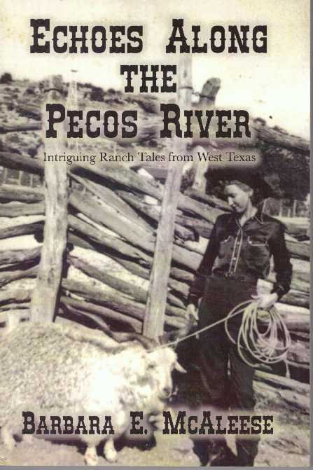 ECHOES ALONG THE PECOS RIVER; Intriguing Ranch Tales from West Texas. Barbara E. McAleese.