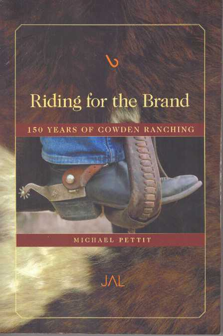 RIDING FOR THE BRAND.; 150 Years of Cowden Ranching. Michael Pettit.