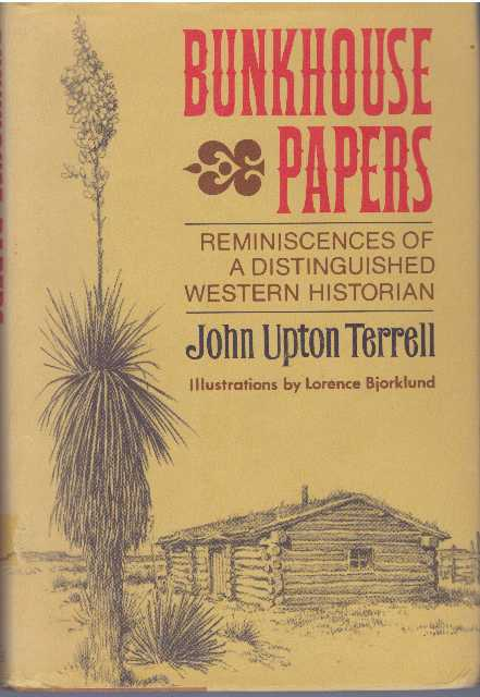 BUNKHOUSE PAPERS; Reminiscences of a Distinguished Western Historian. John Upton Terrell.