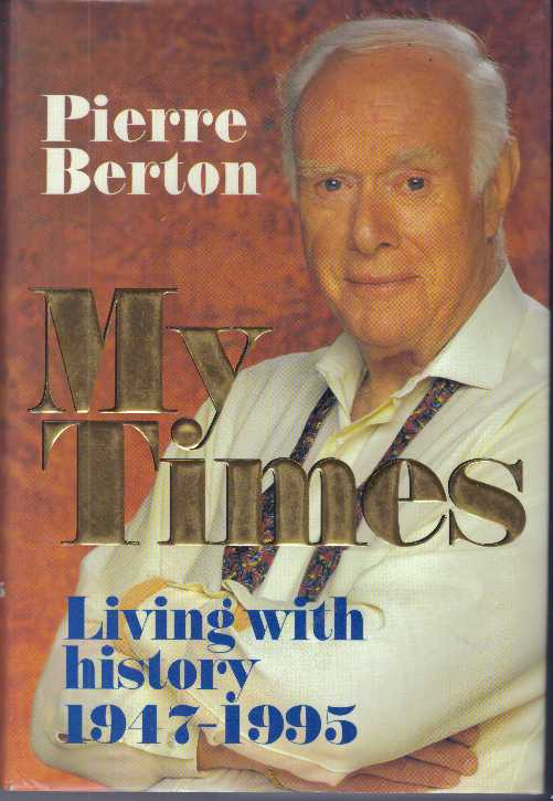 MY TIMES; Living with history 1947-1995. Pierre Berton.
