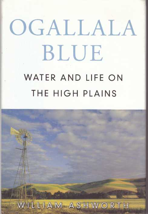 OGALLALA BLUE; Water and Life on the High Plains. William Ashworth.