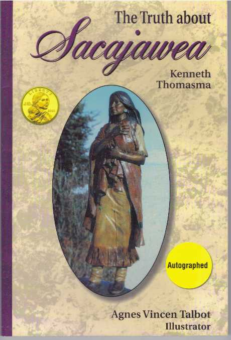 THE TRUTH ABOUT SACAJAWEA. Kenneth Thomasma.