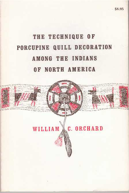 THE TECHNIQUE OF PORCUPINE QUILL DECORATION AMONG THE INDIANS OF NORTH AMERICA. William C. Orchard.