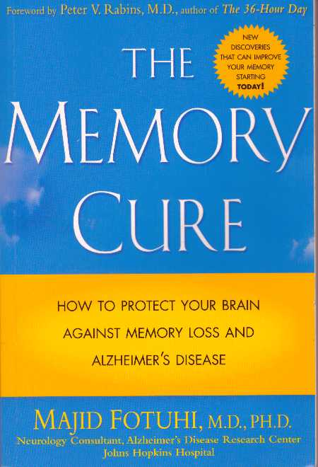 THE MEMORY CURE; How to Protect Your Brain Against Memory Loss and Alzheimer's Disease. Majid Fotuhi.