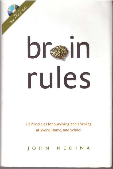 BRAIN RULES; 12 Principles for Surviving and Thriving at Work, Home, and School. John Medina.