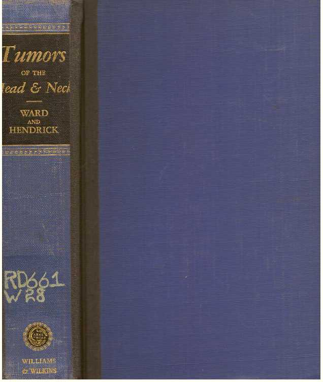 DIAGNOSIS & TREATMENT OF TUMORS OF THE HEAD AND NECK; (Not including the Central Nervous System). M. D. Ward, Grant E., F. A. C. S., D. Sc., M. D. James W. Hendrick, M. S.