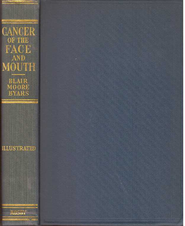 CANCER OF THE FACE AND MOUTH; Diagnosis, Treatment, Surgical Repair. M. D. Blair, M. D., Sherwood Moore, Vilray P., M. D. Louis T. Byars.