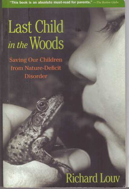 LAST CHILD IN THE WOODS; Saving Our Children fro Nature-Deficit Disorder. Richard Louv.