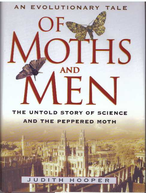 OF MOTHS AND MEN; The Untold Story of Science and the Peppered Moth. Judith Hooper.