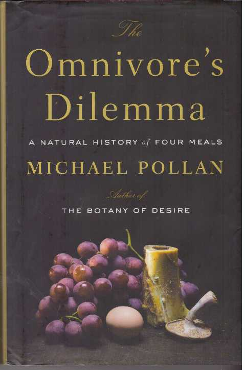 THE OMNIVORE'S DILEMMA; A Natural History of Four Meals. Michael Pollan.