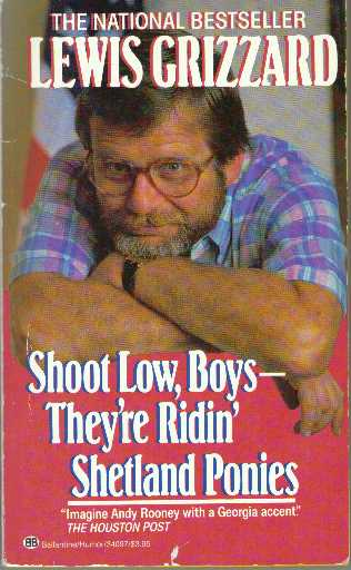 SHOOT LOW, BOYS - THEY'RE RIDIN' SHETLAND PONIES; In Search of True Grit. Lewis Grizzard.
