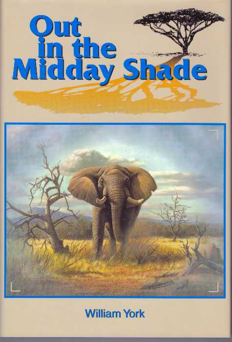 OUT IN THE MIDDAY SHADE; Memoirs of an African Hunter, 1949-1968. William York.