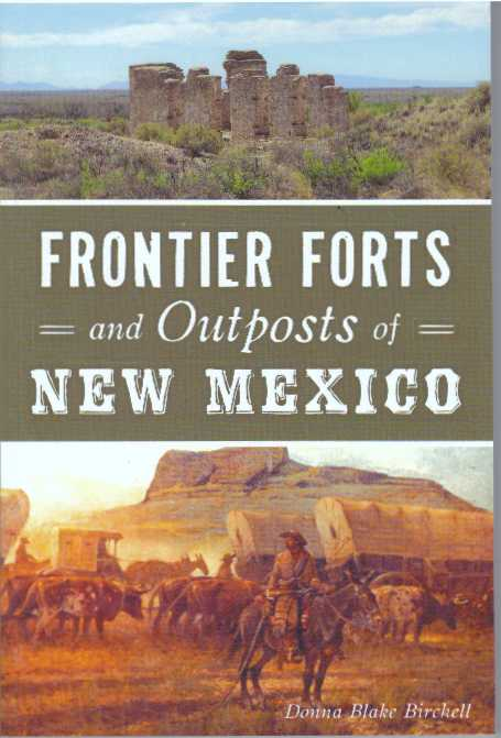 FRONTIER FORTS AND OUTPOSTS OF NEW MEXICO. Donna Blake Birchell.