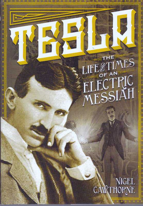 TESLA; The Life and Times of an Electric Messiah. Nigel Cawthorne.