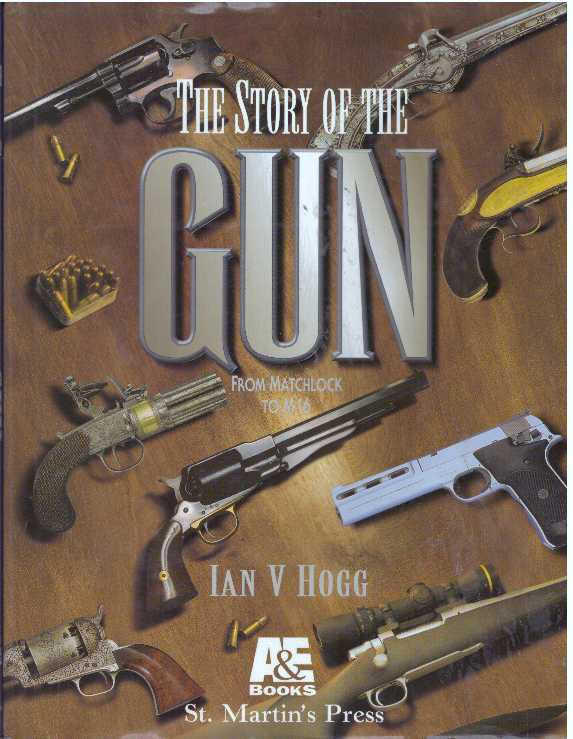 THE STORY OIF THE GUN; From Matchlock to M16. Ian V. Hogg.