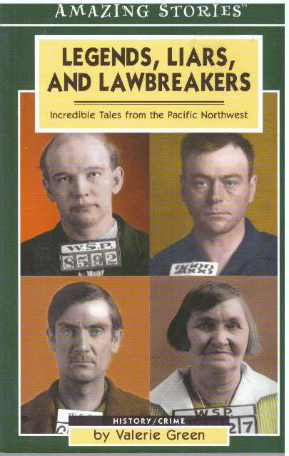 LEGENDS, LIARS, AND LAWBREAKERS.; Incredible Tales from the Pacific Northwest. Valerie Green.