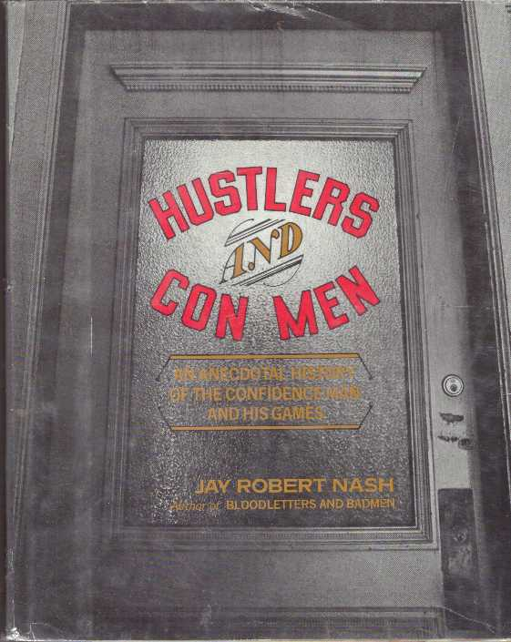HUSTLERS AND CON MEN; An Anecdotal History of the Confidence Man and His Games. Jay Robert Nash.