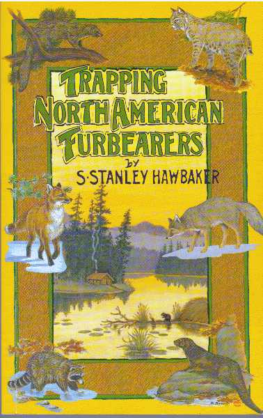TRAPPING NORTH AMERICAN FURBEARERS. S. Stanley Hawbaker.