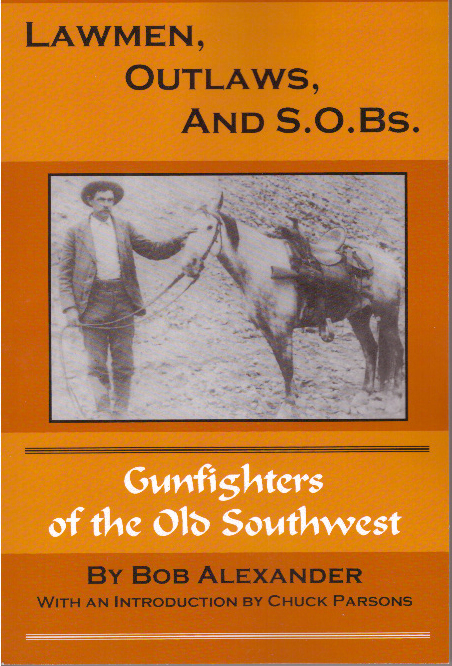 LAWMEN, OUTLAWS, AND S.O.BS.; Volume I. Bob Alexander.