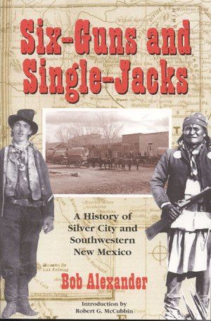 SIX-GUNS AND SINGLE-JACKS. Bob Alexander.