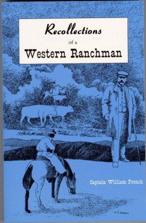 RECOLLECTIONS OF A WESTERN RANCHMAN. Captain William French.