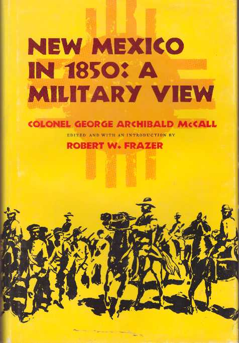 NEW MEXICO IN 1850: A MILITARY VIEW. Colonel George Archibald McCall, Robert A. Frazer.