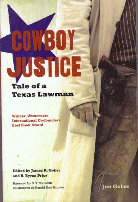 COWBOY JUSTICE; Tale of a Texas Lawman. Jim Gober, James R. Gober, B. Byron Price.