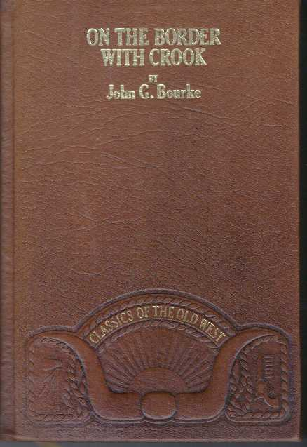 ON THE BORDER WITH CROOK. John G. Bourke.