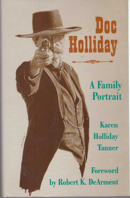 DOC HOLLIDAY.; A Family Portrait. Karen Holliday Tanner.