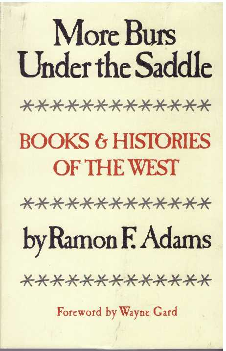 MORE BURS UNDER THE SADDLE; Books & Histories of the West. Ramon F. Adams.