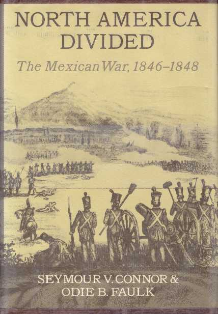 NORTH AMERICA DIVIDED.; The Mexican War, 1846-1848. Seymour V. Connor, Odie B. Faulk.