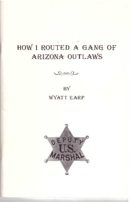 HOW I ROUTED A GANG OF ARIZONA OUTLAWS- and other stories. Wyatt Earp, Neil B. Carmony.