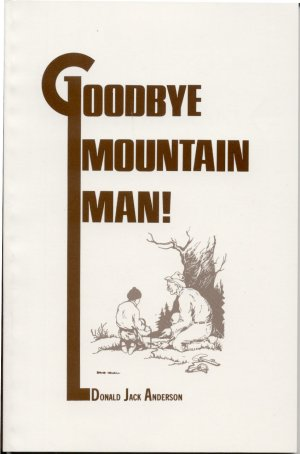 GOODBYE MOUNTAIN MAN! Donald Jack Anderson.